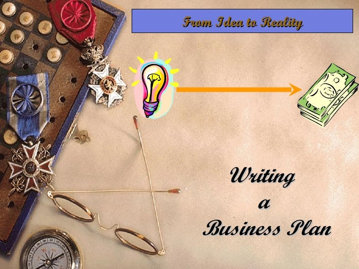Writing  a  Business Plan From Idea to Reality