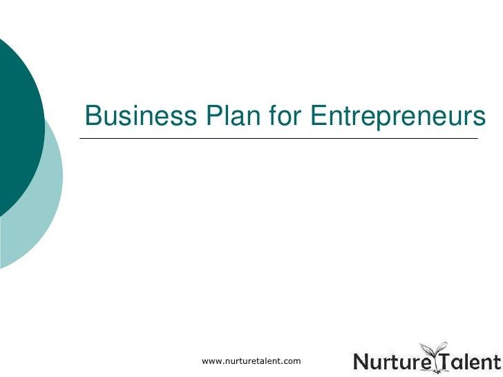 www.nurturetalent.com<br />Business Plan for Entrepreneurs<br />