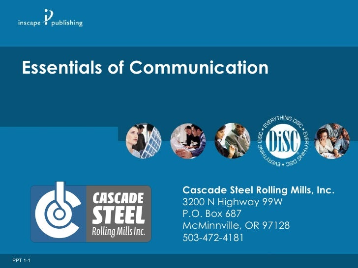 Essentials of Communication Cascade Steel Rolling Mills, Inc. 3200 N Highway 99W P.O. Box 687 McMinnville, OR 97128 503-47...