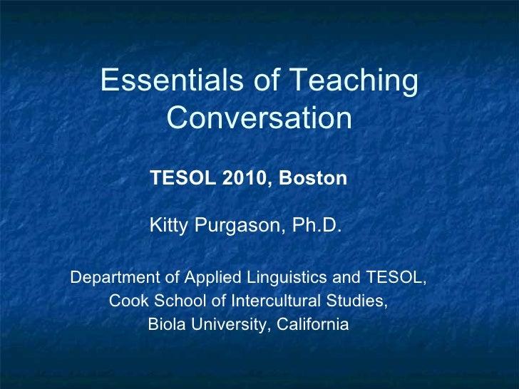 Essentials of Teaching Conversation TESOL 2010, Boston Kitty Purgason, Ph.D.  Department of Applied Linguistics and TESOL,...