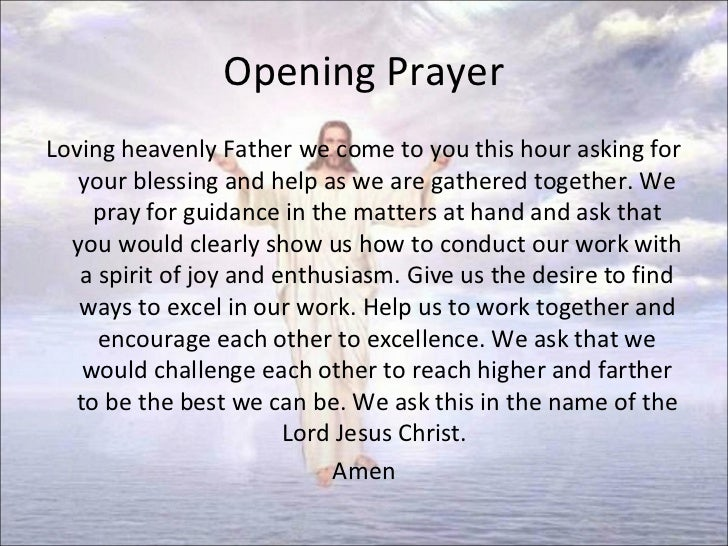 Opening PrayerLoving heavenly Father we come to you this hour asking for   your blessing and help as we are gathered toget...