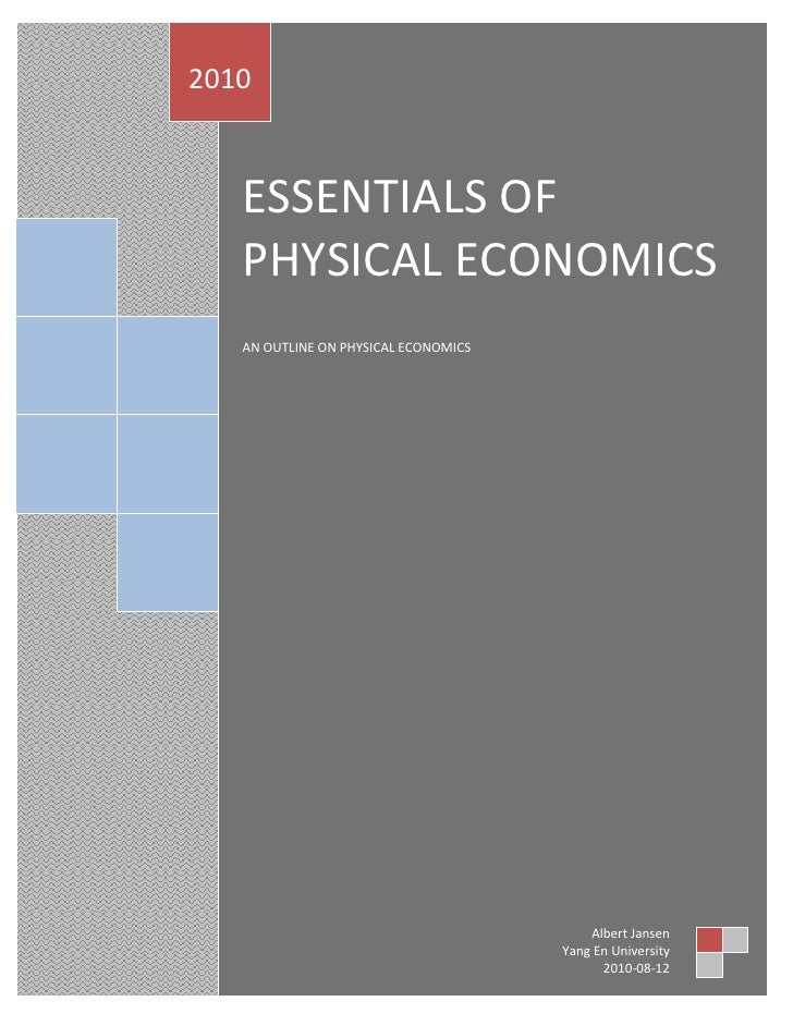 2010       ESSENTIALS OF       PHYSICAL ECONOMICS       AN OUTLINE ON PHYSICAL ECONOMICS1                                 ...
