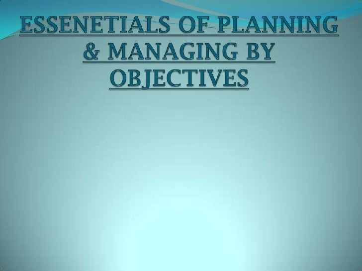 ESSENETIALS OF PLANNING & MANAGING BY OBJECTIVES <br />