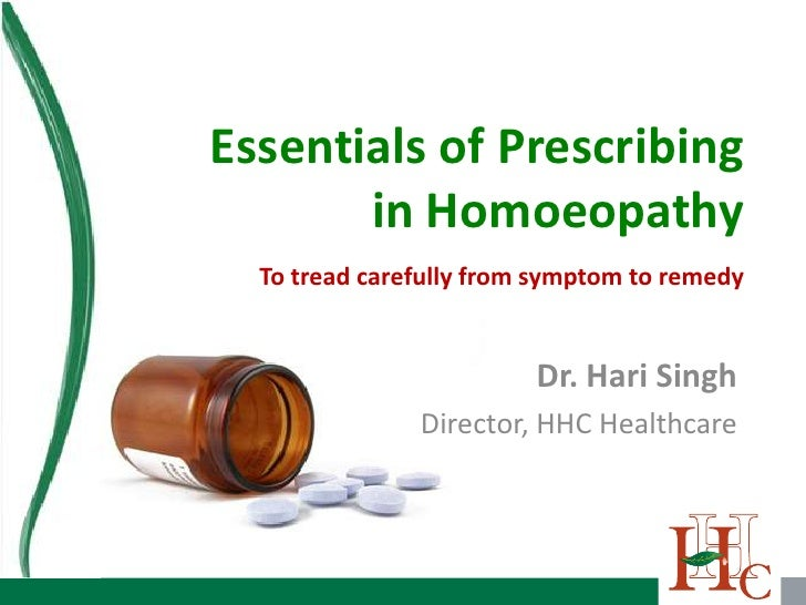 Essentials of Prescribing        in Homoeopathy   To tread carefully from symptom to remedy                            Dr....