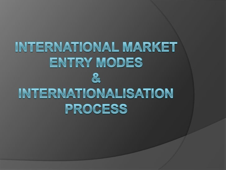 Workshop Agenda   INTERNATIONAL MARKET ENTRY    MODES   PROCESS OF INTERNATIONALISATION   THEORETICAL/CONCEPTUAL    FRA...