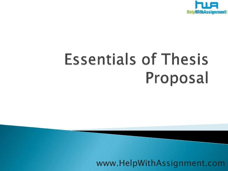 Essentials of Thesis Proposal <br />www.HelpWithAssignment.com<br />