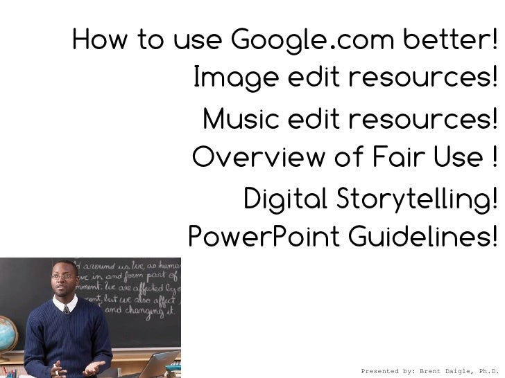 How to use Google.com better!         Image edit resources!          Music edit resources!         Overview of Fair Use ! ...