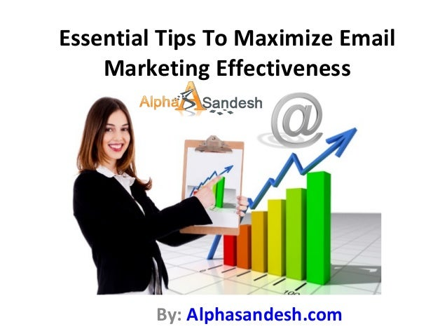 Essential Tips To Maximize Email Marketing Effectiveness By: Alphasandesh.com