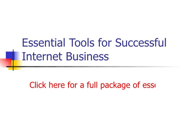 Essential Tools for Successful Internet Business Click here for a full package of essential tools