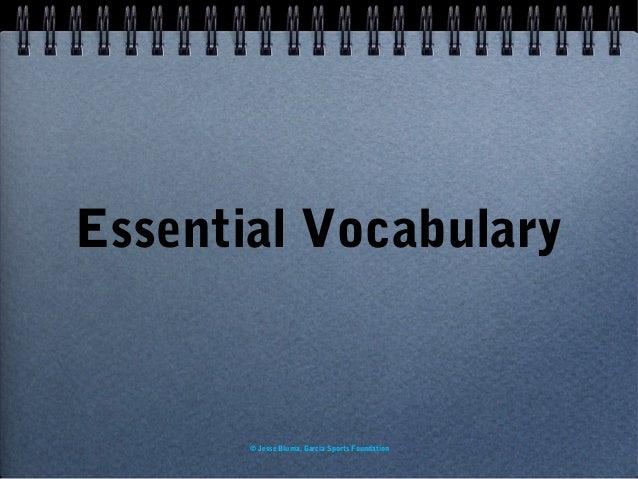 Essential Vocabulary  © Jesse Bluma, Garcia Sports Foundation