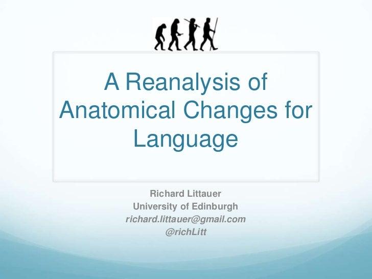 A Reanalysis of Anatomical Changes for Language<br />Richard Littauer<br />University of Edinburgh<br />richard.littauer@g...