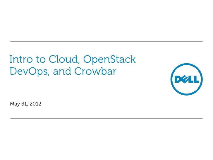 Intro to Cloud, OpenStackDevOps, and CrowbarMay 31, 2012