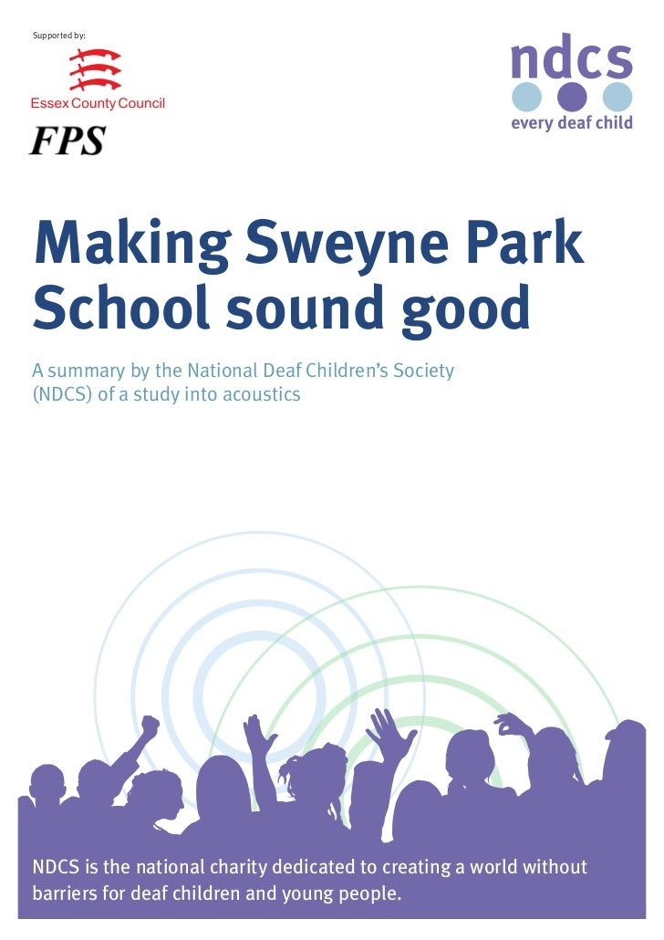 Supported by:Making Sweyne ParkSchool sound goodA summary by the National Deaf Children's Society(NDCS) of a study into ac...