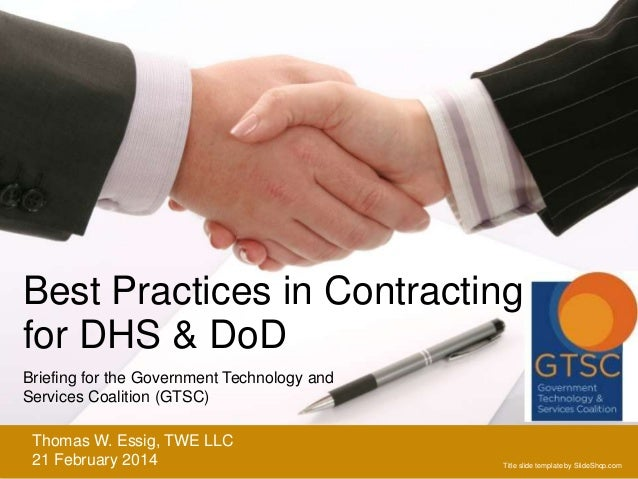 Best Practices in Contracting for DHS & DoD Briefing for the Government Technology and Services Coalition (GTSC) Thomas W....