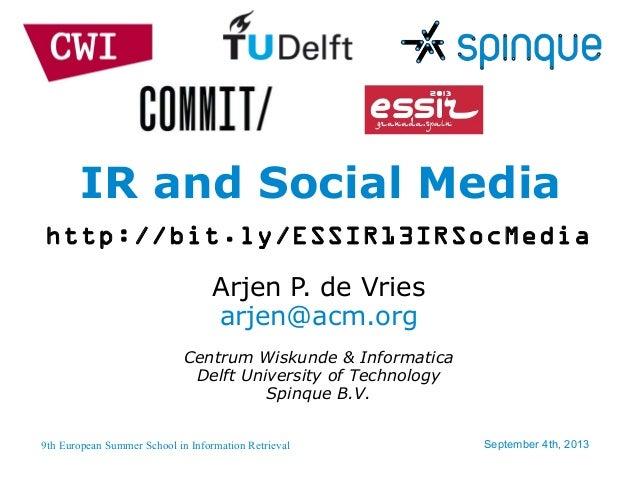 9th European Summer School in Information Retrieval September 4th, 2013 http://bit.ly/ESSIR13IRSocMedia IR and Social Medi...