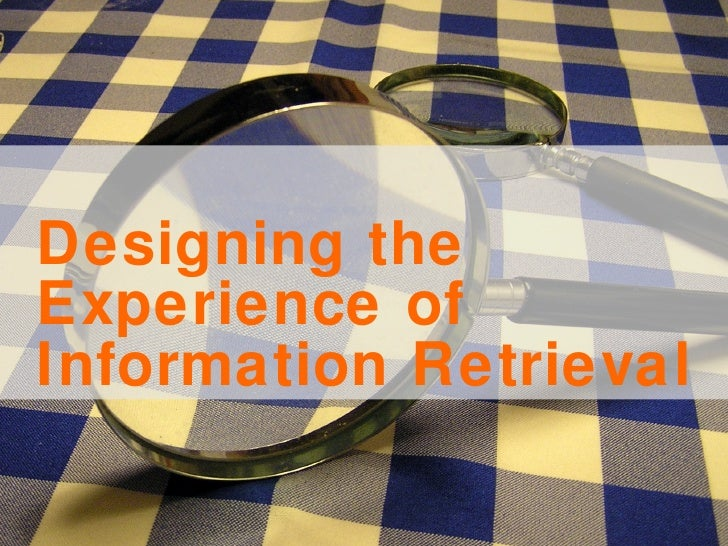 Search Me: Designing Information Retrieval Experiences