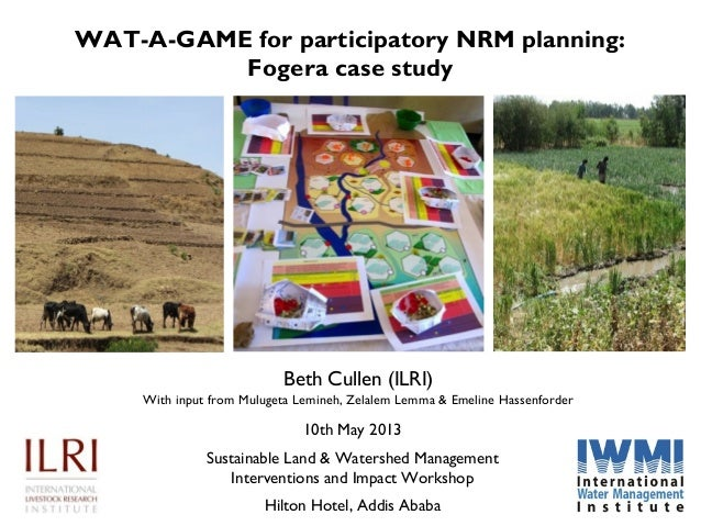 WAT-A-GAME for participatory NRM planning:Fogera case studyBeth Cullen (ILRI)With input from Mulugeta Lemineh, Zelalem Lem...
