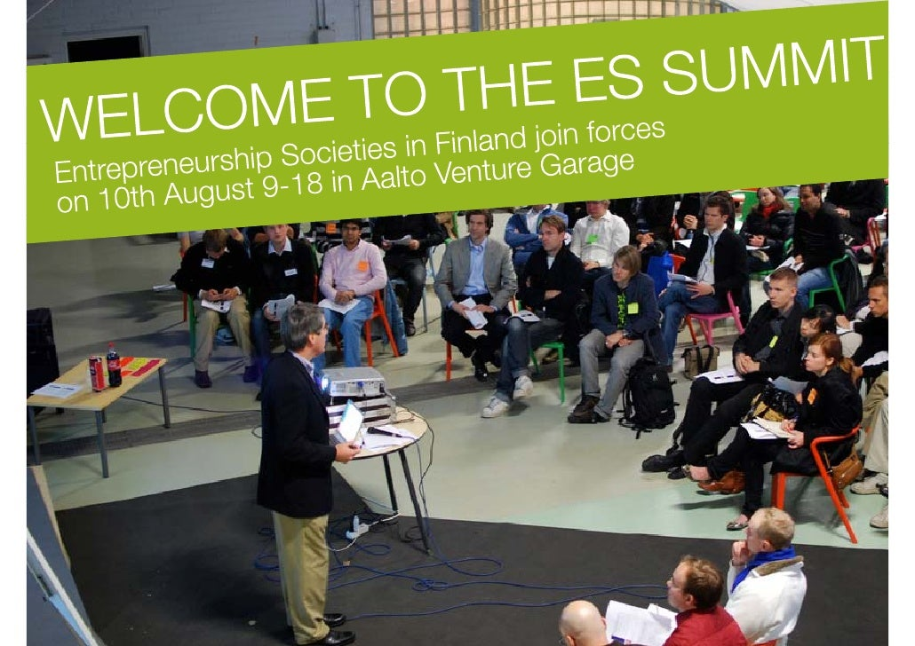 WELCOME TO THE ES SUMMIT<br />EntrepreneurshipSocieties in Finland join forces<br />on 10th August 9-18 in Aalto VentureGa...