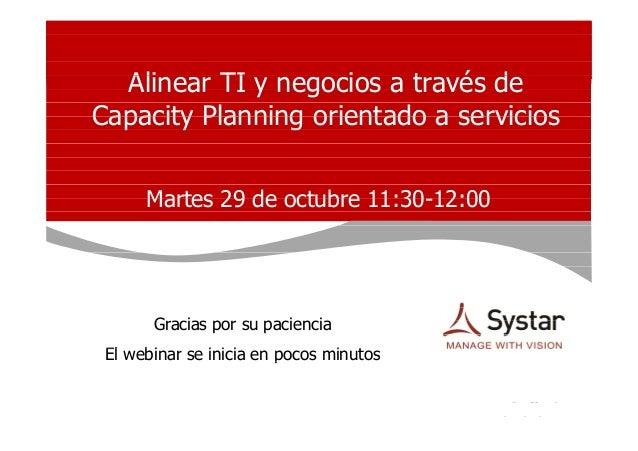 Alinear TI y negocios a través de Capacity Planning orientado a servicios Martes 29 de octubre 11:30-12:00  Gracias por su...