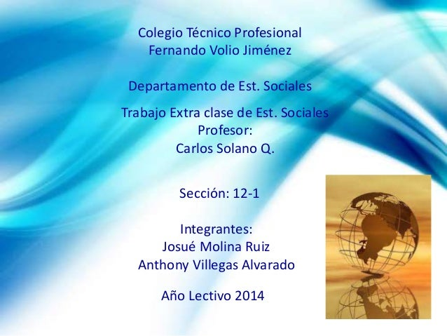 Colegio Técnico Profesional Fernando Volio Jiménez Departamento de Est. Sociales Trabajo Extra clase de Est. Sociales Prof...
