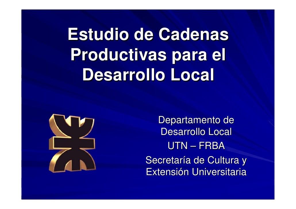 Estudio de Cadenas Productivas para el  Desarrollo Local             Departamento de             Desarrollo Local         ...
