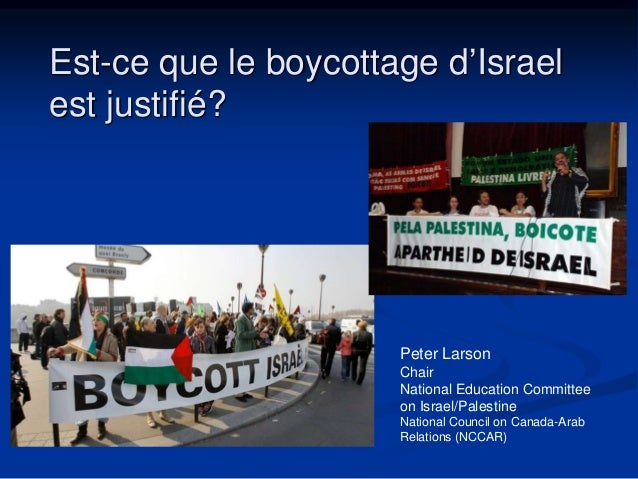 Est-ce que le boycottage d'Israel  est justifié?  Peter Larson  Chair  National Education Committee  on Israel/Palestine  ...