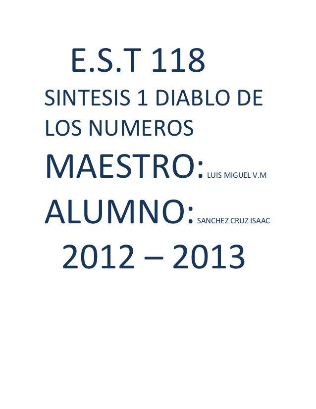 E.S.T 118SINTESIS 1 DIABLO DELOS NUMEROSMAESTRO:       LUIS MIGUEL V.MALUMNO:      SANCHEZ CRUZ ISAAC 2012 – 2013