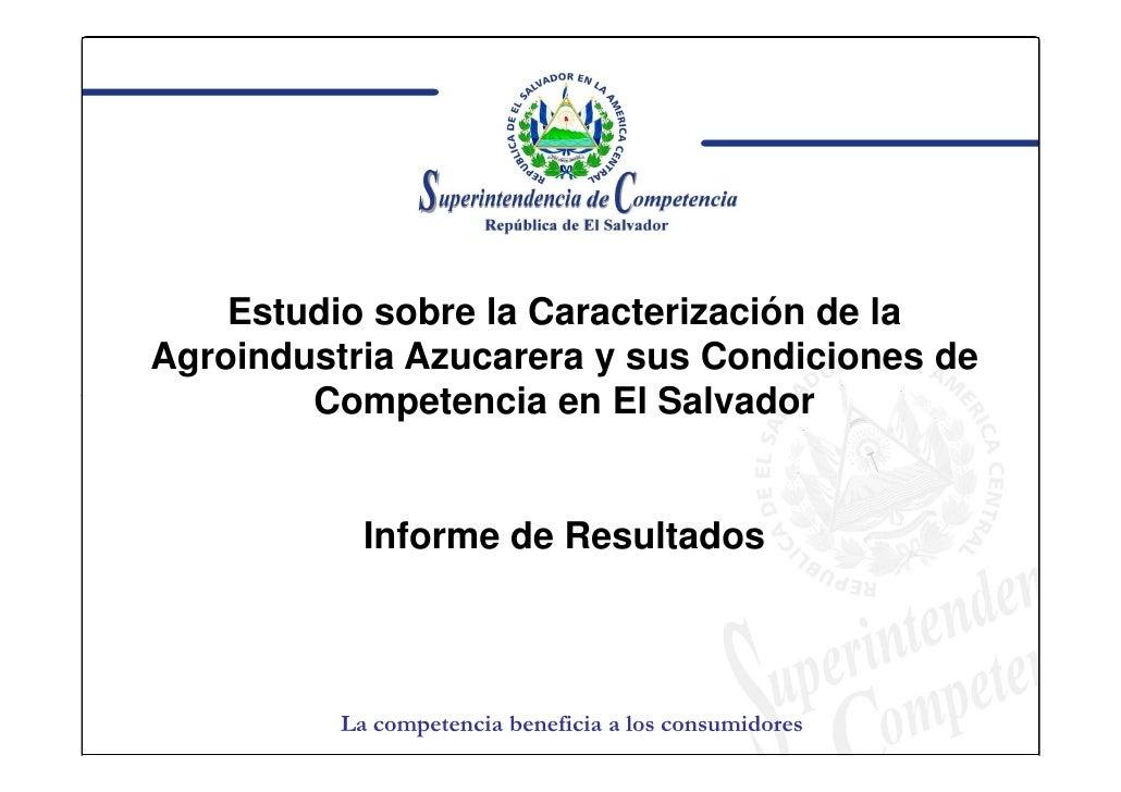 Estudio sobre la Caracterización de la Agroindustria Azucarera y sus Condiciones de         Competencia en El Salvador    ...