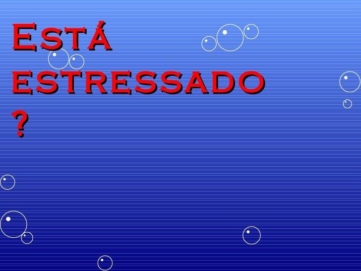 Está estressado?