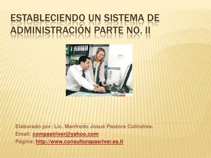 Estableciendo un Sistema de Administración parte No. II<br />Elaborado por: Lic. Manfredo Josué Pastora Colindres.<br />Em...