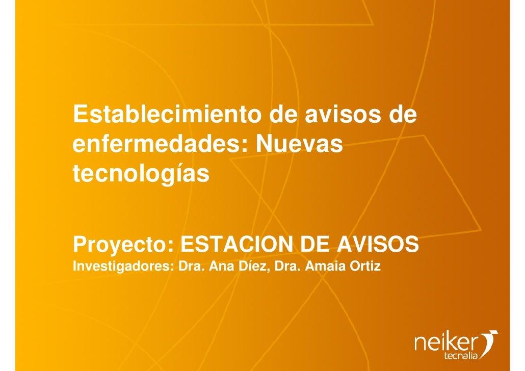 Establecimiento de avisos deenfermedades: NuevastecnologíasProyecto: ESTACION DE AVISOSInvestigadores: Dra. Ana Díez, Dra....