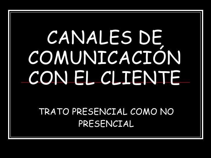 CANALES DE COMUNICACIÓN CON EL CLIENTE TRATO PRESENCIAL COMO NO PRESENCIAL