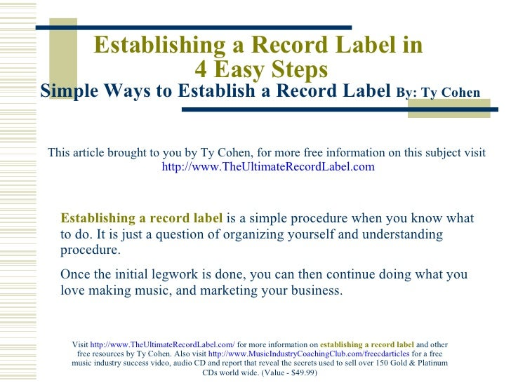Establishing a Record Label in  4 Easy Steps Simple Ways to Establish a Record Label  By: Ty Cohen   This article brought ...