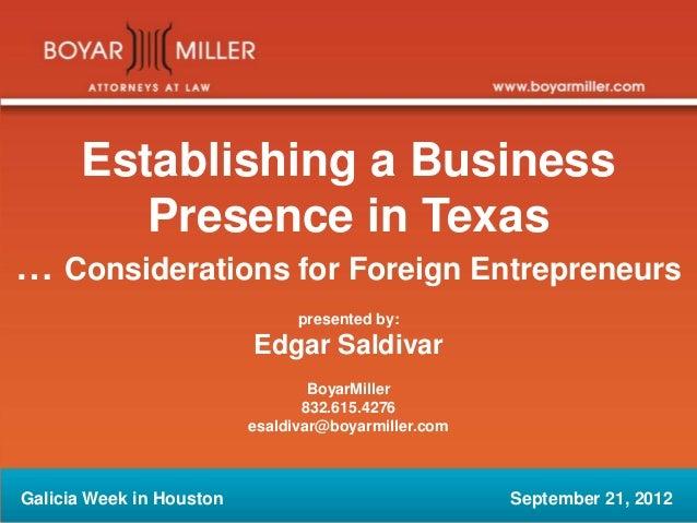 Establishing a Business Presence in Texas … Considerations for Foreign Entrepreneurs presented by: Edgar Saldivar BoyarMil...