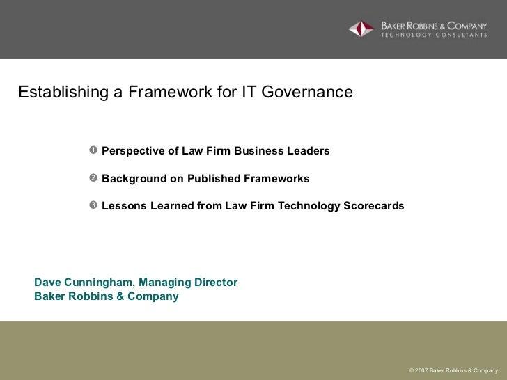 Establishing a Framework for IT Governance  <ul><li>Perspective of Law Firm Business Leaders </li></ul><ul><li>Background ...