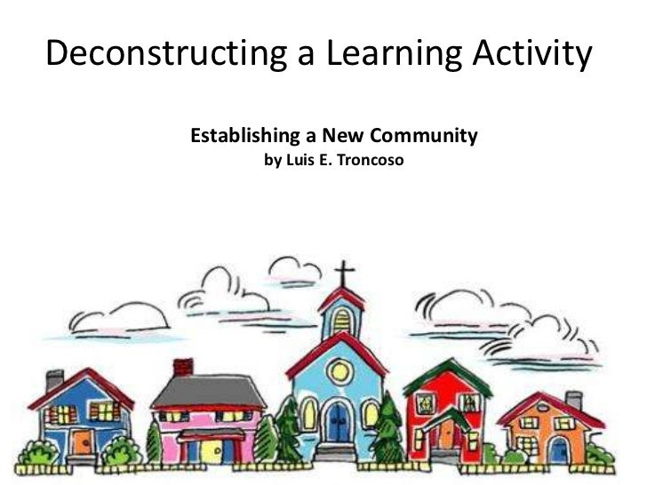 Deconstructing a Learning Activity         Establishing a New Community                by Luis E. Troncoso