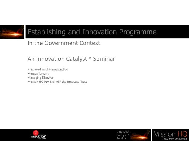 Establishing and Innovation Programme<br />In the Government Context<br />An Innovation Catalyst™ Seminar<br />Prepared an...