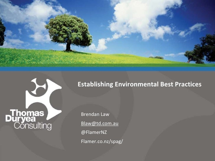 Establishing Environmental Best Practices<br />Brendan Law<br />Blaw@td.com.au<br />@FlamerNZ<br />Flamer.co.nz/spag/<br />