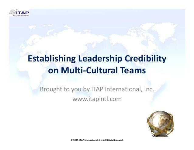 EstablishingLeadershipCredibility onMulti‐CulturalTeams BroughttoyoubyITAPInternational,Inc. www.itapintl.com  ...