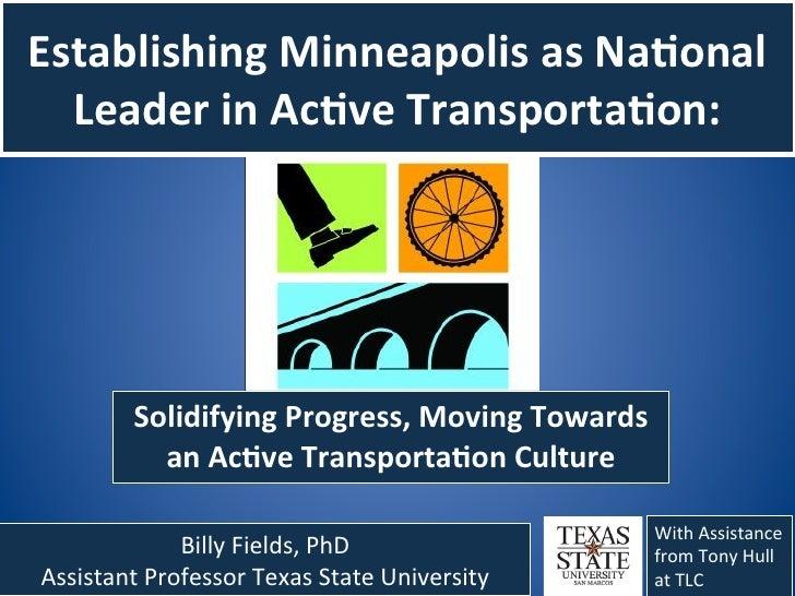Establishing Minneapolis as Na1onal   Leader in Ac1ve Transporta1on:             Solidifying Progress, ...