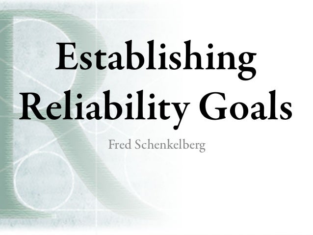 Establishing reliability goals