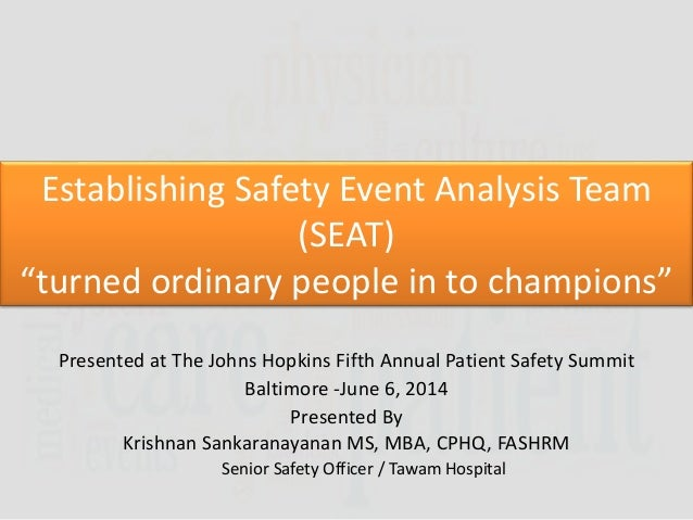 "Establishing Safety Event Analysis Team (SEAT) ""turned ordinary people in to champions"" Presented at The Johns Hopkins Fif..."