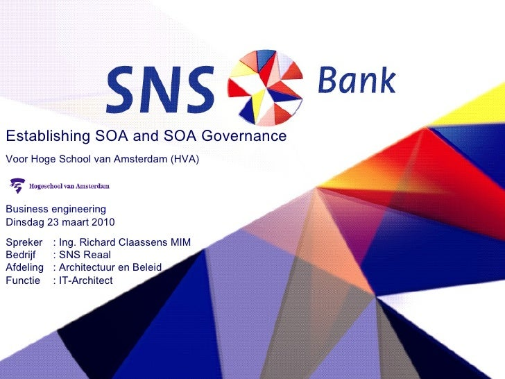 Establishing SOA and SOA Governance   Voor Hoge School van Amsterdam (HVA) Business engineering  Dinsdag 23 maart 2010  Sp...