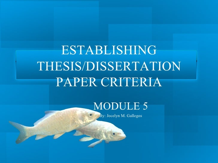 ESTABLISHINGTHESIS/DISSERTATION  PAPER CRITERIA       MODULE 5        By: Jocelyn M. Gallegos