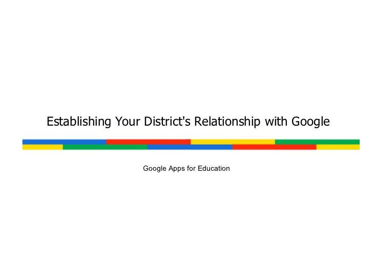 Establishing Your District's Relationship with Google Google Apps for Education