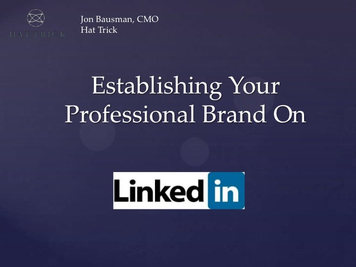 Jon Bausman, CMO<br />Hat Trick<br />Establishing Your Professional Brand On<br />