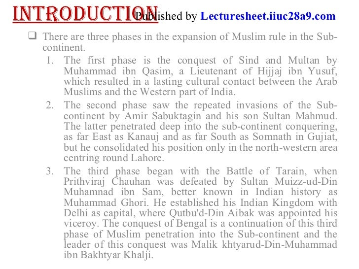 introduction <ul><ul><li>There are three phases in the expansion of Muslim rule in the Sub-continent.  </li></ul></ul><ul>...