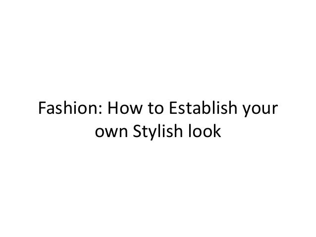 Establish your own Fashion Style