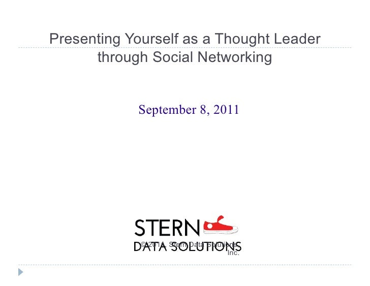 Presenting Yourself as a Thought Leader through Social Networking September 8, 2011 © 2011, Stern Data Solutions, Inc.