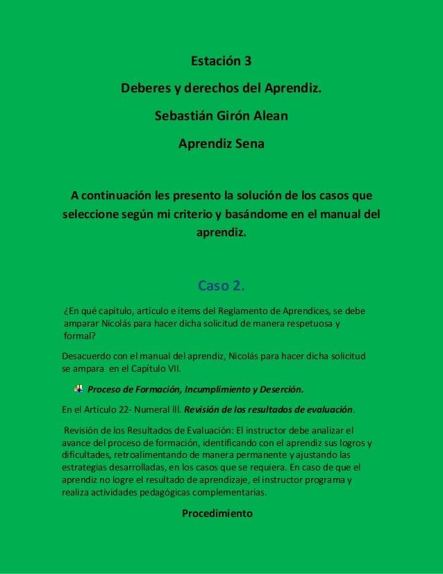 Estación 3  Deberes y derechos del Aprendiz.  Sebastián Girón Alean  Aprendiz Sena  A continuación les presento la solució...